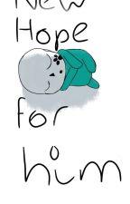 New Hope For Him (a semi fgod story)  by Neatnat