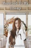 Married to my Enemy | Jennie X Male Reader cover