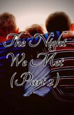 The Night We Met (Part 2~)  by imaginecuties