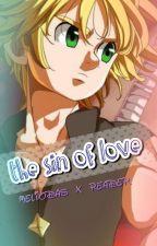 the sin of love..   (meliodas x reader) by Moonlight_Royal