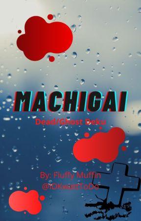 Machigai (A dead/ghost Deku story) by IDKwattToDo