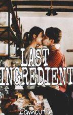 LAST INGREDIENT by Iamcutie06