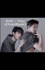 Anti - You (ChanBaek)  by baekhyunee_exoiloveu