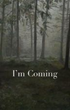 I'm Coming by Sophie_Rose_Stories