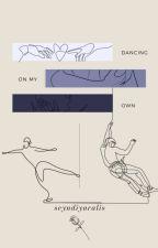 Dancing On My Own by seyndiyaralis