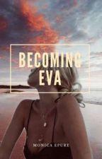 Becoming Eva by MonicaEpure