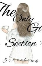 THE ONLY GIRL IN SECTION 7 by 3sweetink
