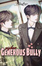 Generous Bully || Yizhan Ff||✔ by eleen_flower