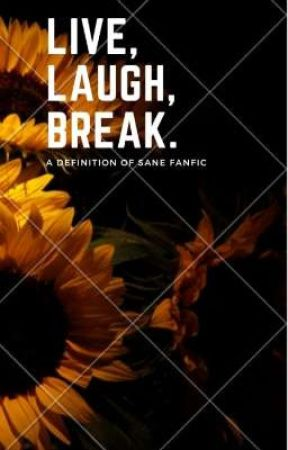 live, laugh, break. II definition of sane fanfiction by HarshiniSarang