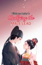 Villainess Series 1: Bullying the Male lead by badlover101
