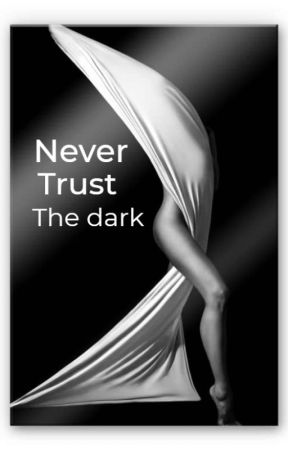 Never Trust The Dark by BadGalNickiM