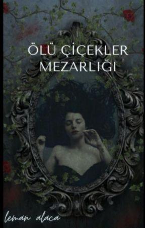 ÖLÜ ÇİÇEKLER MEZARLIĞI by LEMAN_ALACA