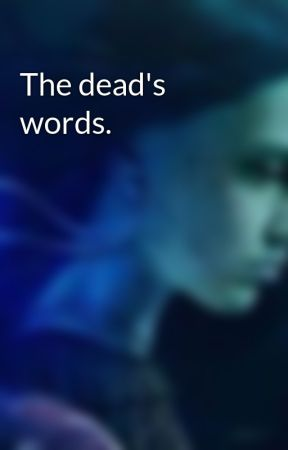 The dead's words. by Rippling_Water05