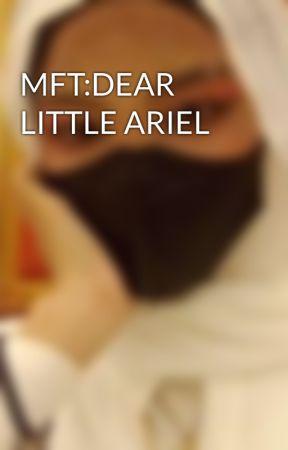 MFT:DEAR LITTLE ARIEL by MrsJhope02