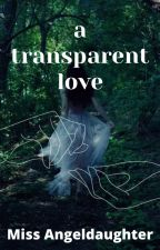 A Transparent Love (wlw) by Miss_Angeldaughter
