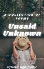 Unsaid Unknown by forever_moonchild07