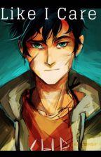 Like I care [Percy Jackson x NB!Reader] by Idkwhaturtalkingabt