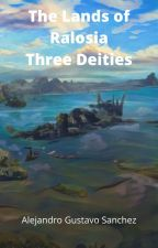 Three Deities- A Lands of Ralosia Story by Sanch250