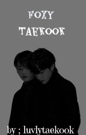 Foxy / taekook by luvlytaekook