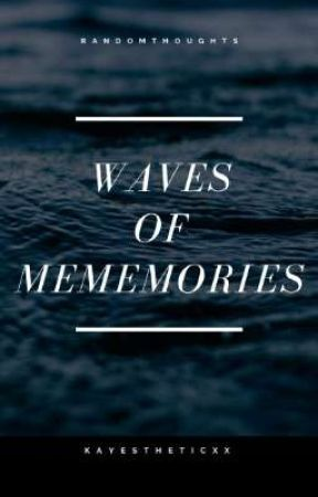 WAVES OF MEMEMORIES   random thoughts by kayestheticxx