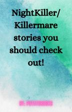 Killermare/NightKiller stories you should check out! by P0tat0b00k