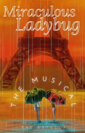 The Miraculous Musical by truelyawriter