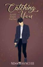 Catching You (Archi Boys Series #1) by MissMoonchii