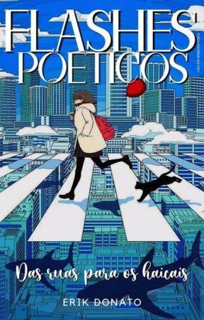 Flashes poéticos - Poemas curtos, das ruas para os haicais by ErikDonato