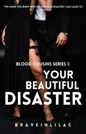 BLOOD COUSIN'S SERIES #1: Your Beautiful Disaster by Braveinlilac