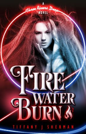 Fire, Water, Burn (Book 2: Three Rivers Deep series) by ThreeRiversDeep259