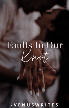 Faults In Our Knot by -venuswrites