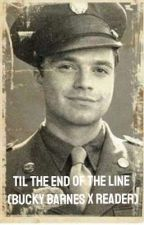 Til the end of the Line ( Bucky Barnes X Reader) by Haycee_Marie