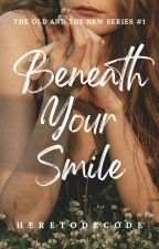 Beneath Your Smile (The Old And The New Series #1) by heretodecode