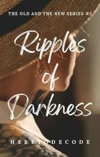 Ripples of Darkness (The Old And The New Series #2) by heretodecode