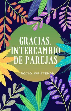 Gracias, Intercambio de Parejas by Rocio_Written09