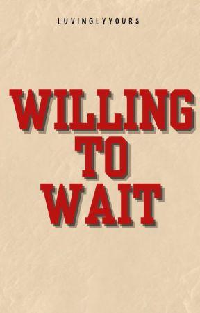 Willing To Wait by yjjinxamli