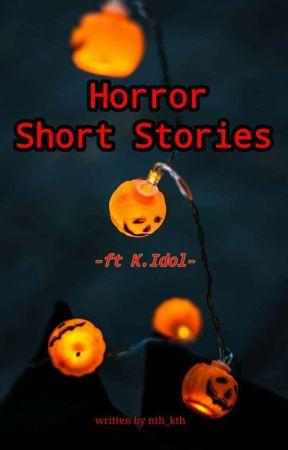 Horror Short Stories  |  K.Idol by nth_kth