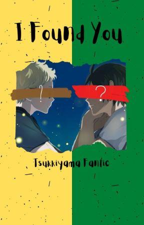 I Found You - Tsukkiyama by LeaveMeWithAnime