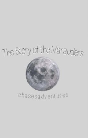 The Story of the Marauders by chasesadventures
