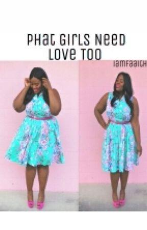 Phat Girls Need Love Too by IamFaaithh