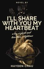 I'll Share With You My Heartbeat  by haywriting