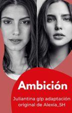 """""""Ambición"""" Juliantina G!P Adaptación by Milygc611"""