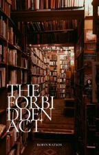 THE FORBIDDEN ACT  by rwatson454