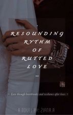 Resounding Rhythm Of Rutted Love by DreamsduaNdestiny