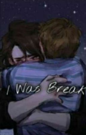 I Was Break | L.S |  by gaygirl_28
