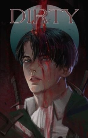 Dirty   Levi x Reader  by manicdreams