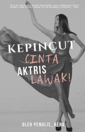 KEPINCUT CINTA AKTRIS LAWAK by Penulis_Hera