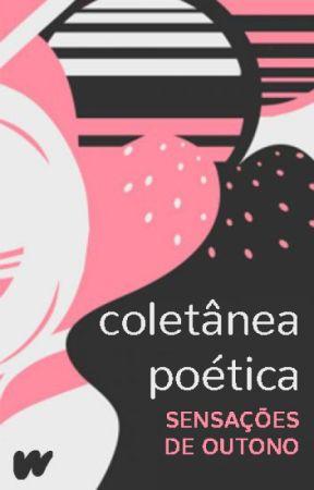 Coletânea Poética 'Sensações de Outono' by WattpadPoesiaLP
