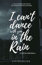 I Can't Dance With You In The Rain (Lluvia Series #4) by livingbliss