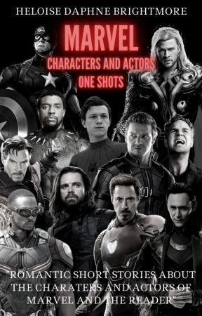 MARVEL Characters and Actors one shots [x Reader] + photos by HeloiseDBrightmore